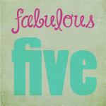 fabfive Fridays Fabulous Five
